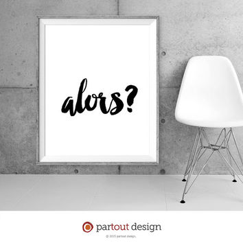 Printable Art alors? Minimalist art Typographic art Printable French art print French printable art French text print printable French quote