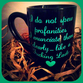 I Do Not Spew Profanities Coffee Mug ~ Fucking Lady Coffee Mug ~ Adult Humor Mug ~ Funny Mugs~ Sassy Girl Gifts ~ Birthday Gifts for Her ~