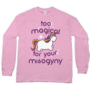 Too Magical For Your Misogyny -- Unisex Long-Sleeve