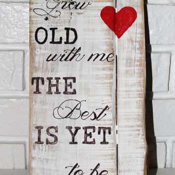 Rustic, Dristressed, Grow Old With Me Love Sign