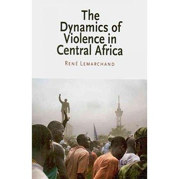 The Dynamics of Violence in Central Africa (National and Ethnic Conflict in the 21st Century): The Dynamics of Violence in Central Africa