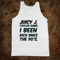 Juicy J, Taylor Gang. I been rich since the 90's. funny t-shirt