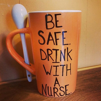 Coffee/Cup/Mug/Custom/Personalized//Dishwasher safe/Be safe. drink with a nurse./Nurse/Funny/Gift/birthday/Nurses Rock!