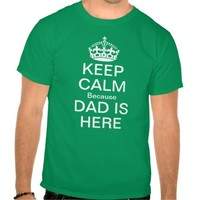Keep calm because dad is here shirt