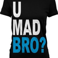 U Mad Bro Juniors T-shirt, Big and Bold Funny Statements Juniors Shirt