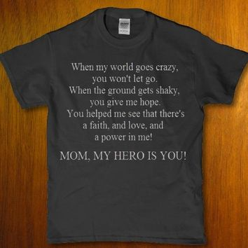 Mom, my hero is you! when my world goes crazy unisex t-shirt