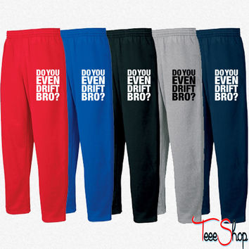 Do You Even Drift, Bro Sweatpants