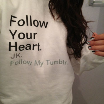 Follow Your Heart JK Follow My Tumblr Crewneck Sweater White  Sweatshirt Fashion Blogger Statement Jumper