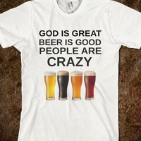 God is great, Beer is good, And people are crazy