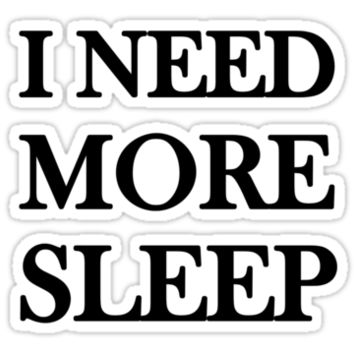 I NEED MORE SLEEP by Sara Eshak