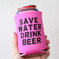 Save Water Drink Beer // Can Cooler - Beer Cooler - Can Hugger - Can Holder