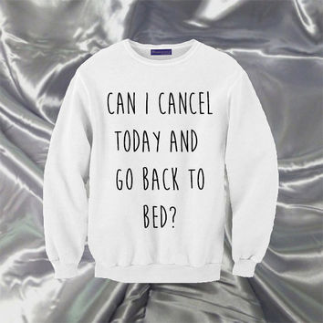 Can I Cancel Today And Go Back To Bed? Sweatshirt | Unisex S-XXL | Tumblr Cute Cool Kawaii Seapunk Funny Text Jumper Clothing *ON SALE*