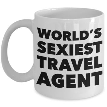 World's Sexiest Travel Agent Mug Sexy Gift Ceramic Coffee Cup
