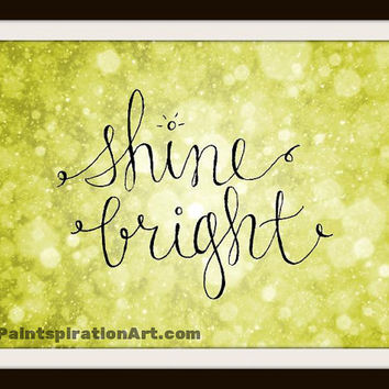 Shine Bright Inspirational Quote Print - Printable Quotes Instant Download Print Art - Gold Art Print Yellow Home Decor - Nursery Artwork