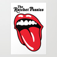 The Ratchet Pussies Art Print by LookHUMAN
