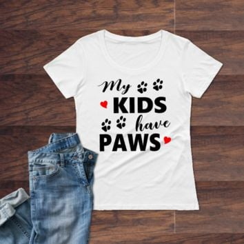 My Kids Have Paws Pet Dog Mom funny Ladies T-Shirt