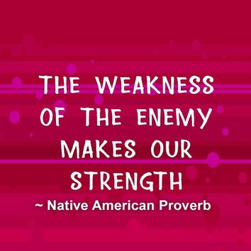 The weakness of the enemy makes our strength.