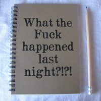 What the F Happened Last Night- 5 x 7 journal