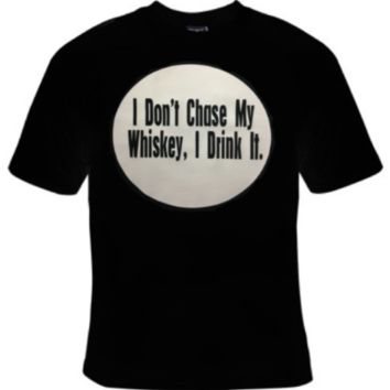 I Don't Chase My Whiskey, I Drink It T-Shirt Men's