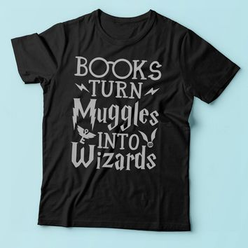 Books Turn Muggles Into Wizards Harry Potter Spells Running Hiking Gym Sport Runner Yoga Funny Thanksgiving Christmas Funny Quotes Men'S T Shirt
