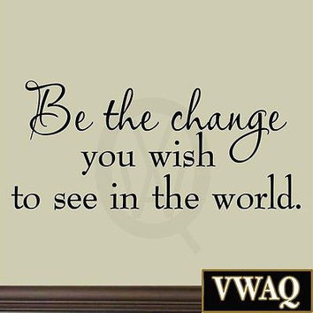 Be the Change You Wish to See in the World Inspirational Wall Decals VWAQ