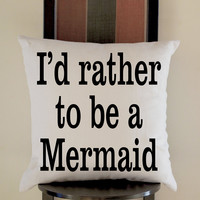 I'd Rather to be a Mermaid Pillow, Pillow Case, Pillow Cover, 16 x 16 Inch One Side, 16 x 16 Inch Two Side, 18 x 18 Inch One Side, 18 x 18 Inch Two Side, 20 x 20 Inch One Side, 20 x 20 Inch Two Side