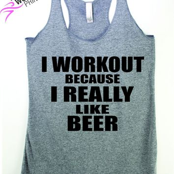 I Workout Because I really Like Beer Tank Top