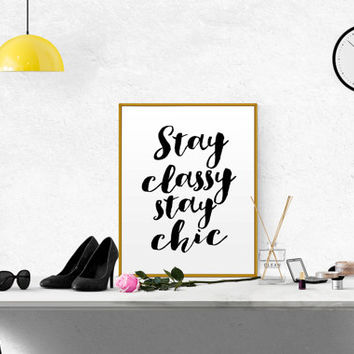 """Printable quotes """"Stay Classy Stay Chic"""" Stylish Art Fashion Decor Poster Wall art Fashion Print Inspirational Art Motivational Poster"""