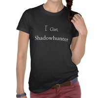 I am Shadowhunter T Shirt from Zazzle.com