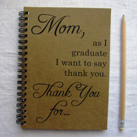 Mom, as I graduate I want to say thank you... - 5 x 7 journal