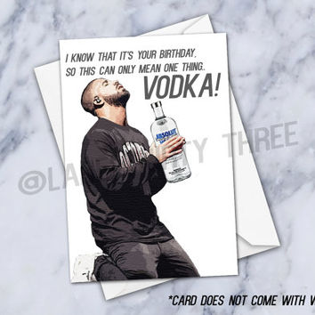 So it's your birthday, it can only mean Vodka 'Drake- Hotline Bling' Lyric Inspired Birthday Card