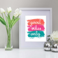 Good Vibes Only 8x10 Inch Art, Printable, Instant Download, Colorful Art, Inspirational Art, Classroom, Office, Nursery, Dorm, Home Decor