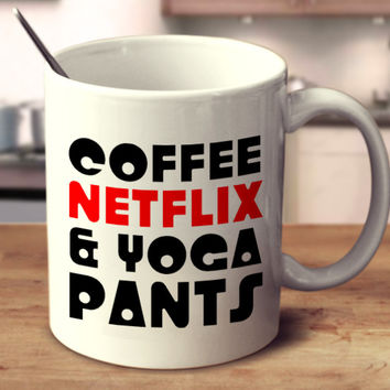 Coffee Netflix & Yoga Pants