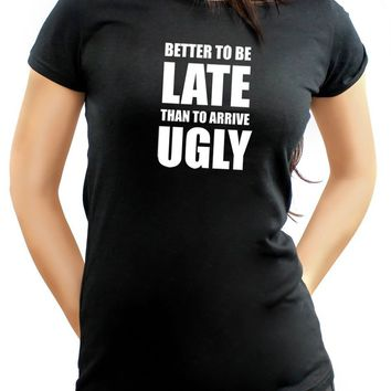 Better To Be Late Than To Arrive Ugly Black Women's T-shirt