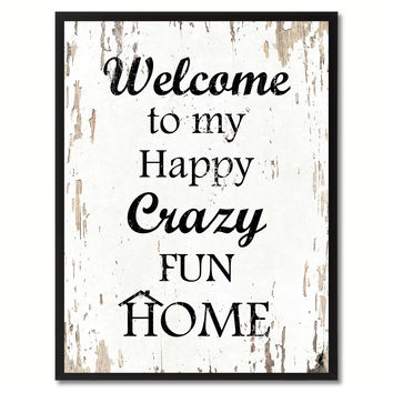 Welcome to my happy crazy fun home Happy Quote Saying Gift Ideas Home Decor Wall Art