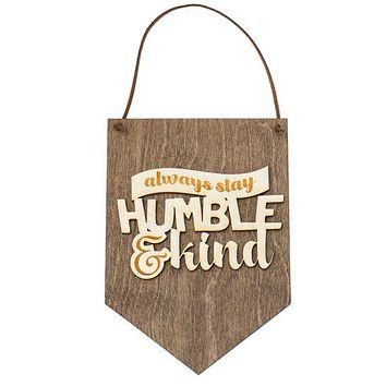 Always Stay Humble - Wood Wall Banner - House Decor - Graduation Gifts - Laser Cut Sign - Gifts Under 20 - Farmhouse Wood Sign - Rustic Sign