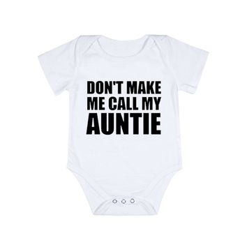 Don't Make Me Call My Auntie Infant Baby Onesuit Bodysuit