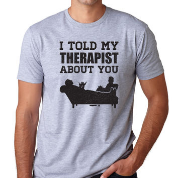 I Told My Therapist About You Crewneck Tee