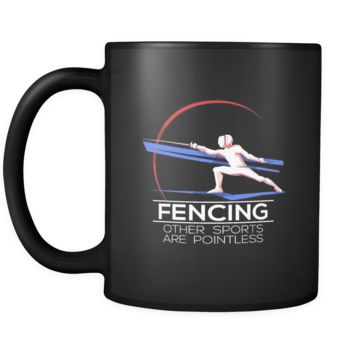 Fencing, Other Sports Are Pointless Athletes Sport 11oz Mug