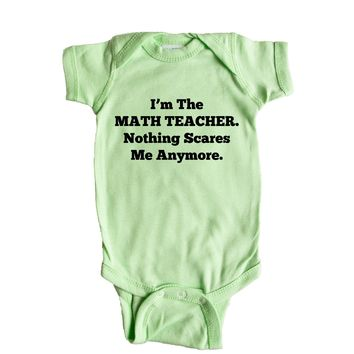 I'm The Math Teacher Nothing Scares Me Anymore Baby Onesuit
