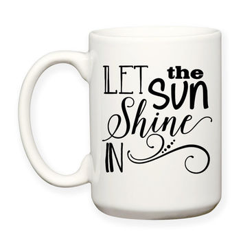 Let The Sun Shine In, Motivational, Inspirational, Decorative, Typography 15 oz Coffee Mug Dishwasher Safe Microwave Safe