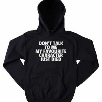 Book Lover Sweatshirt Don't Talk To Me Favourite Character Just Died Slogan Bookworm Nerdy Clothing Tumblr Hoodie