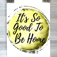 It's So Good To Be Home Print Watercolor Typography Living Room Bedroom Poster Wall Art Apartment Home Decor