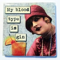 My Blood Type Is Gin Alcohol Humor Sassy Lady Refrigerator Fridge Magnet