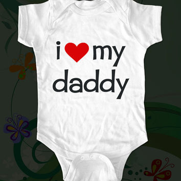 i love my daddy - funny saying printed on Infant Baby Onesuit, Infant Tee, Toddler T-Shirts