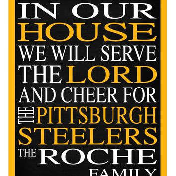 In Our House We Will Serve The Lord And Cheer for The Pittsburgh Steelers Personalized Christian Print - sports art - multiple sizes