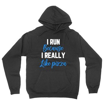 I run because I really like pizza, funny running, workout, gym outfit, graphic hoodie