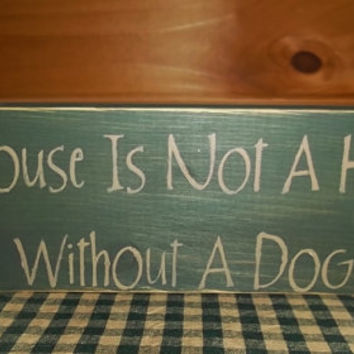 A House Is Not A Home Without A Dog Rustic Sign, Primitive Sign, Dog Lover Sign, Gift Idea, Country Home Decor