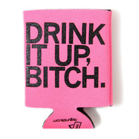 Drink It Up, Bitch Koozie