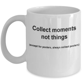 Poster collectors mug -Collect moments not things -Funny Christmas Gifts - Porcelain Coffee Mug Cute Cool Ceramic Cup Black, Best Office Tea Mug & Birthday Gag Gifts 11 oz